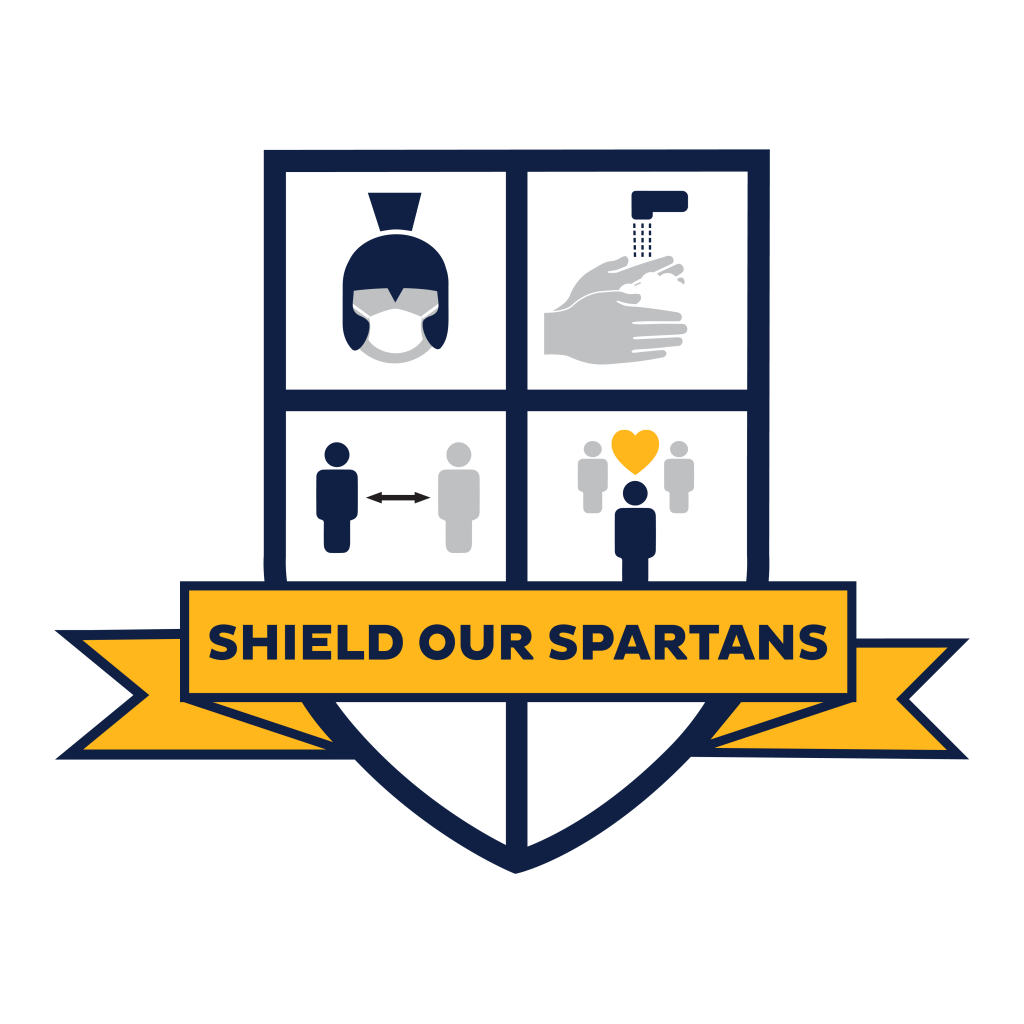 Shield our Spartans by wearing a face covering, washing your hands, maintaining social distance, and be a community that cares